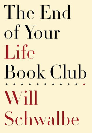 Cover of End of Your Life Book Club by Will Schwalbe